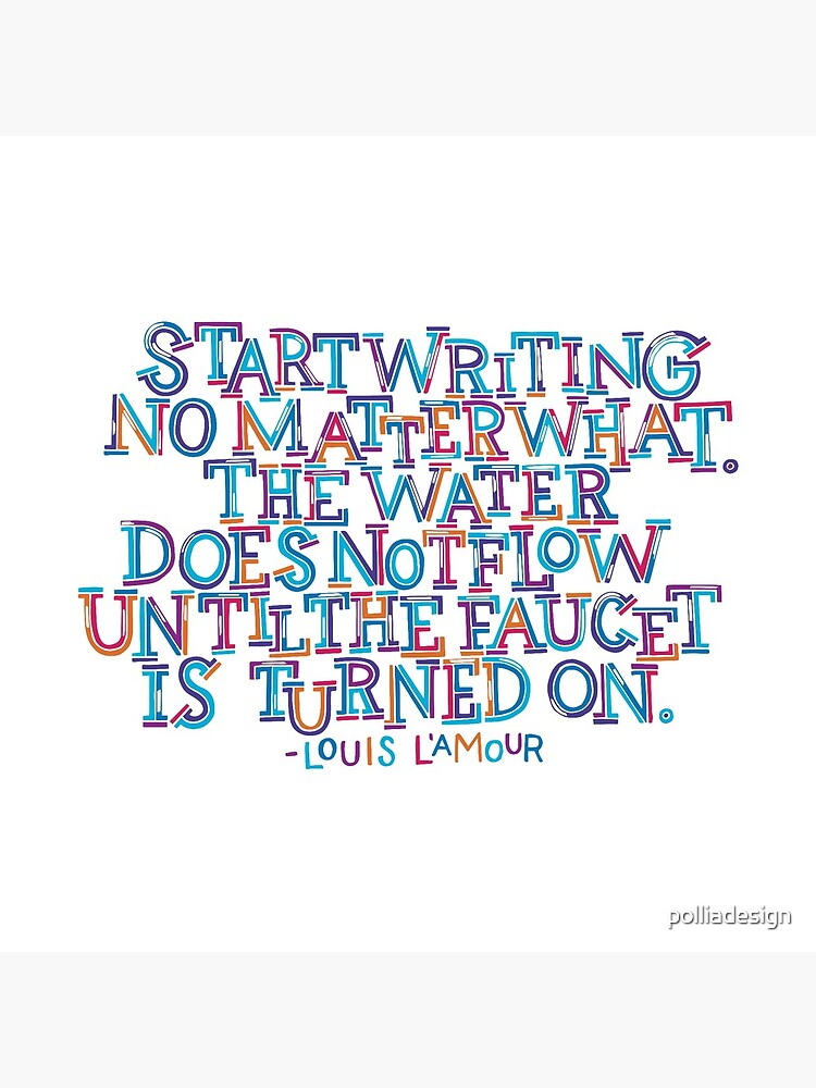 Start Writing No Matter What by polliadesign