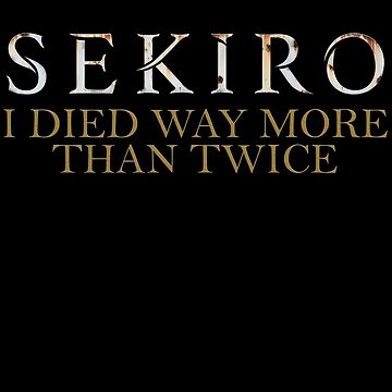 Sekiro - I Died Way More Than Twice by coinho