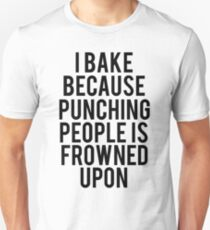 I Bake Because Punching People Is Frowned Upon Unisex T-Shirt