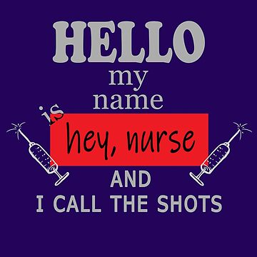 Hello my Name is Hey Nurse and I Call the Shots by chumi
