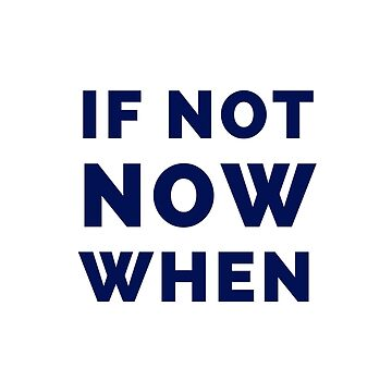 If not now when by IdeasForArtists