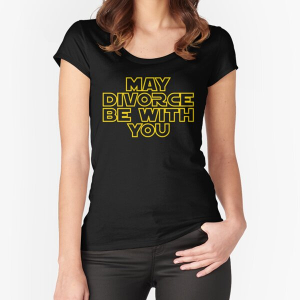 May Divorce Be With You Fitted Scoop T-Shirt