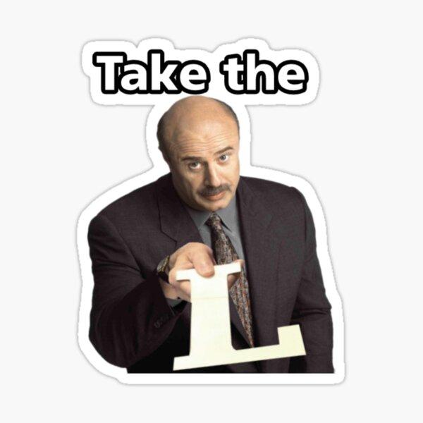 Dr. Phil Take the L Sticker