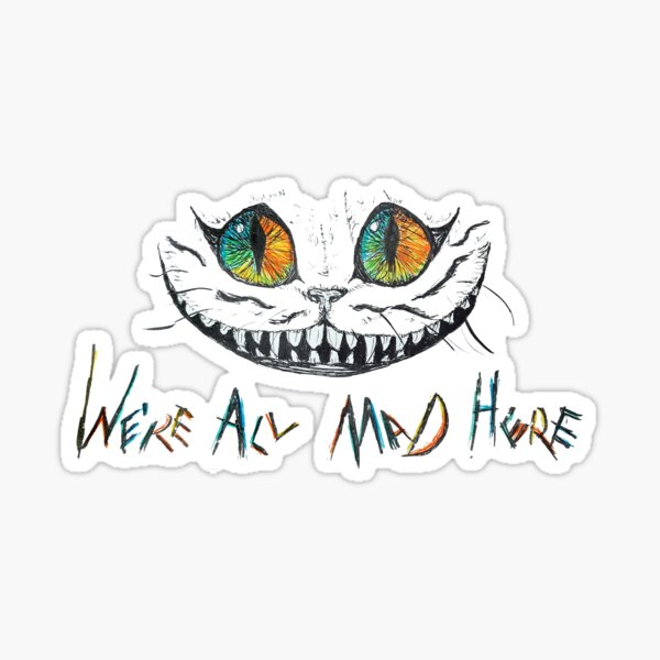 We're All Mad Here Cheshire Cat Sticker