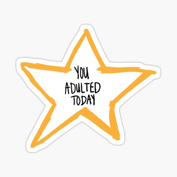 You Adulted Today Gold Star Sticker