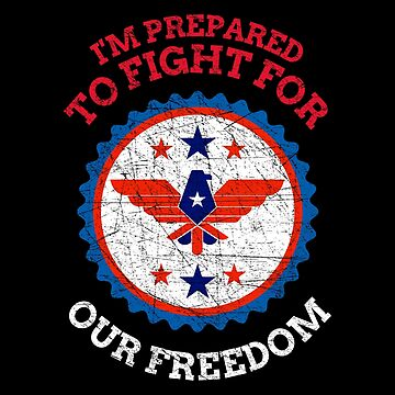 I'm Prepared To Fight For Our Freedom by ockshirts