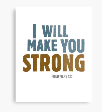 I will make you strong - Philippians 4:12-13 Metal Print