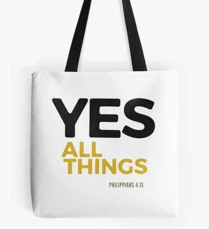 Yes, all things! - Philippians 4:12-13 Tote Bag