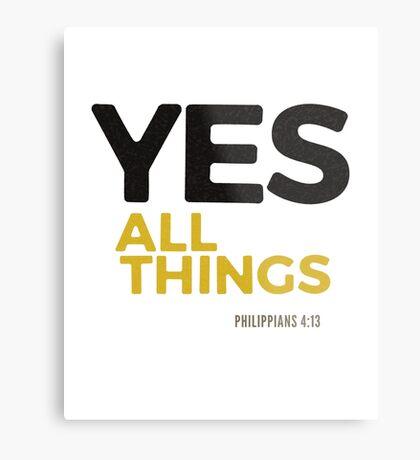 Yes, all things! - Philippians 4:12-13 Metal Print