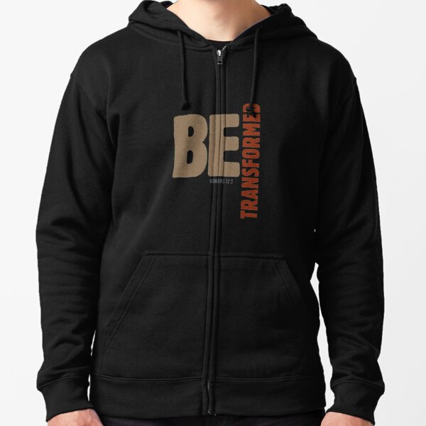 Be transformed - Romans 12:2 Zipped Hoodie