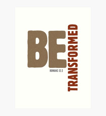 Be transformed - Romans 12:2 Art Print