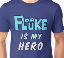Dr. Fluke Is My Hero Unisex T-Shirt