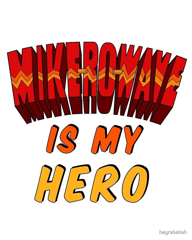 Mike-Ro-Wave Is My Hero by heyrebekah