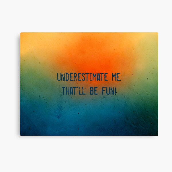 Underestimate me. That'll be fun! Canvas Print
