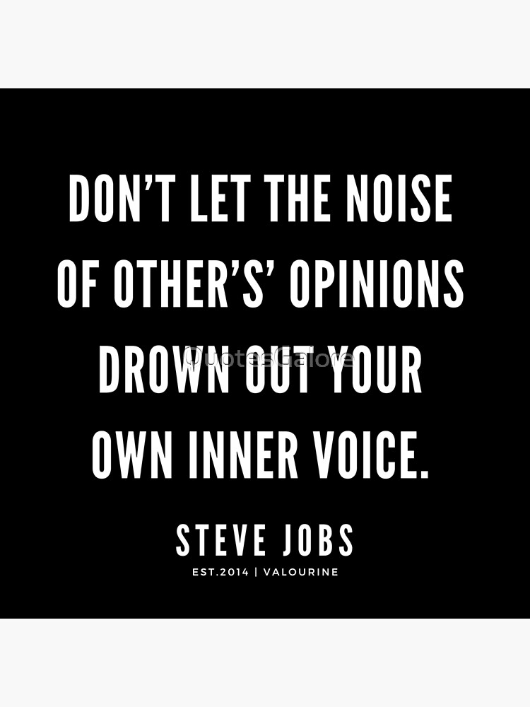Don't let the noise of other's' opinions drown out your own inner voice.  | Steve Jobs Quote by QuotesGalore