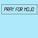 Pray for Mojo by newbs