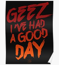 Geez I've Had A Good Day Poster