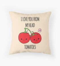 I Love You From My Head Tomatoes Throw Pillow