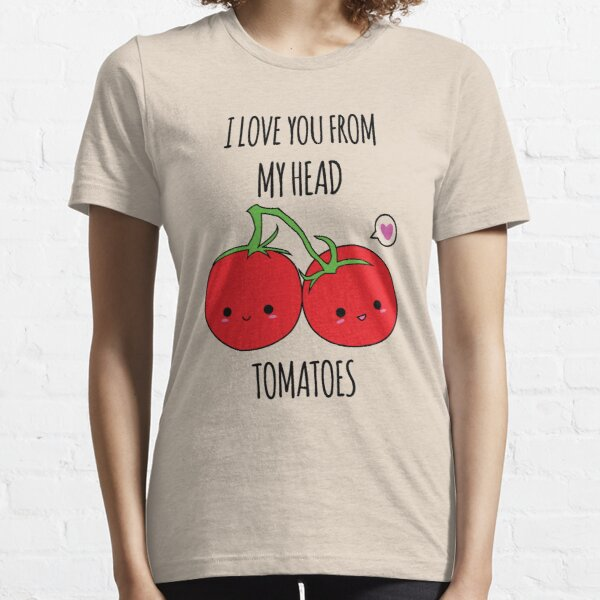 I Love You From My Head Tomatoes Essential T-Shirt