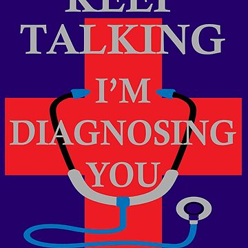 Keep Talking I'm Diagnosing You Nurses Quotes Funny Gifts. by chumi