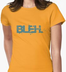 bleh. Womens Fitted T-Shirt