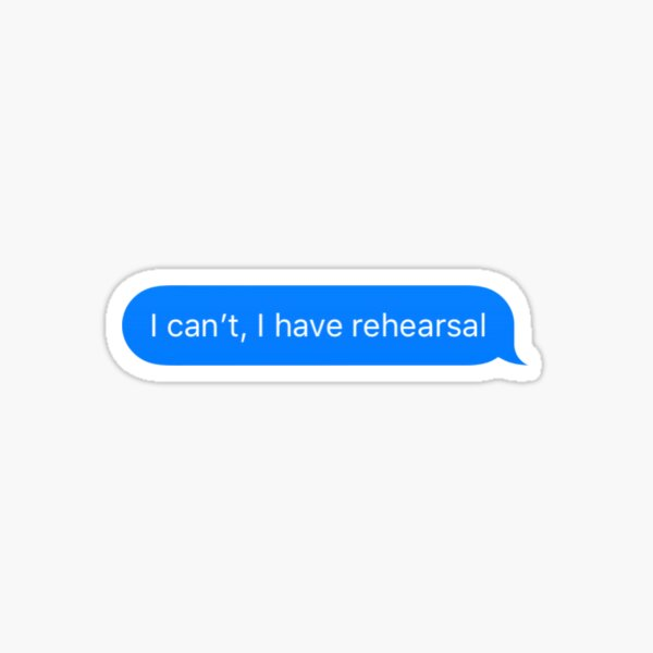 I can't, I have rehearsal Sticker