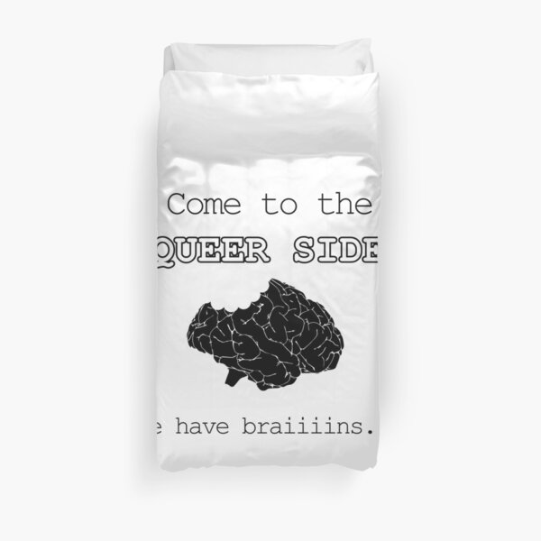 Come to the Queer Side.  We have braiiiins... Duvet Cover