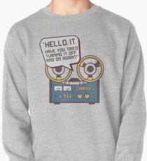 IT Crowd Inspired - Hello IT - Turn it Off and On Again - Tech Support Parody Pullover