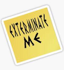EXTERMINATE ME Sticker