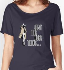 Just One More Thing... Women's Relaxed Fit T-Shirt
