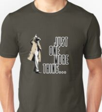 Just One More Thing... Unisex T-Shirt