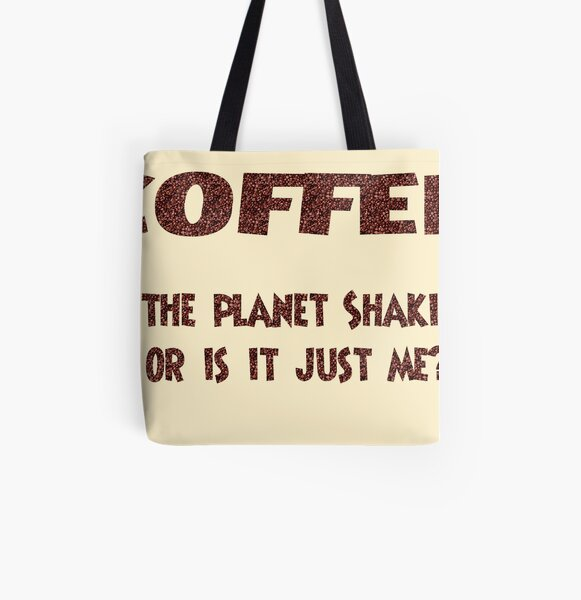 Poster - COFFEE: Is the planet shaking or is it just me? All Over Print Tote Bag