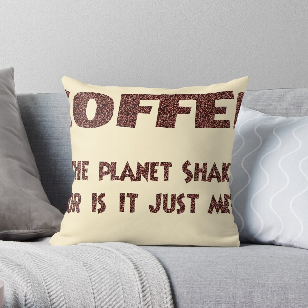 Poster - COFFEE: Is the planet shaking or is it just me? Throw Pillow