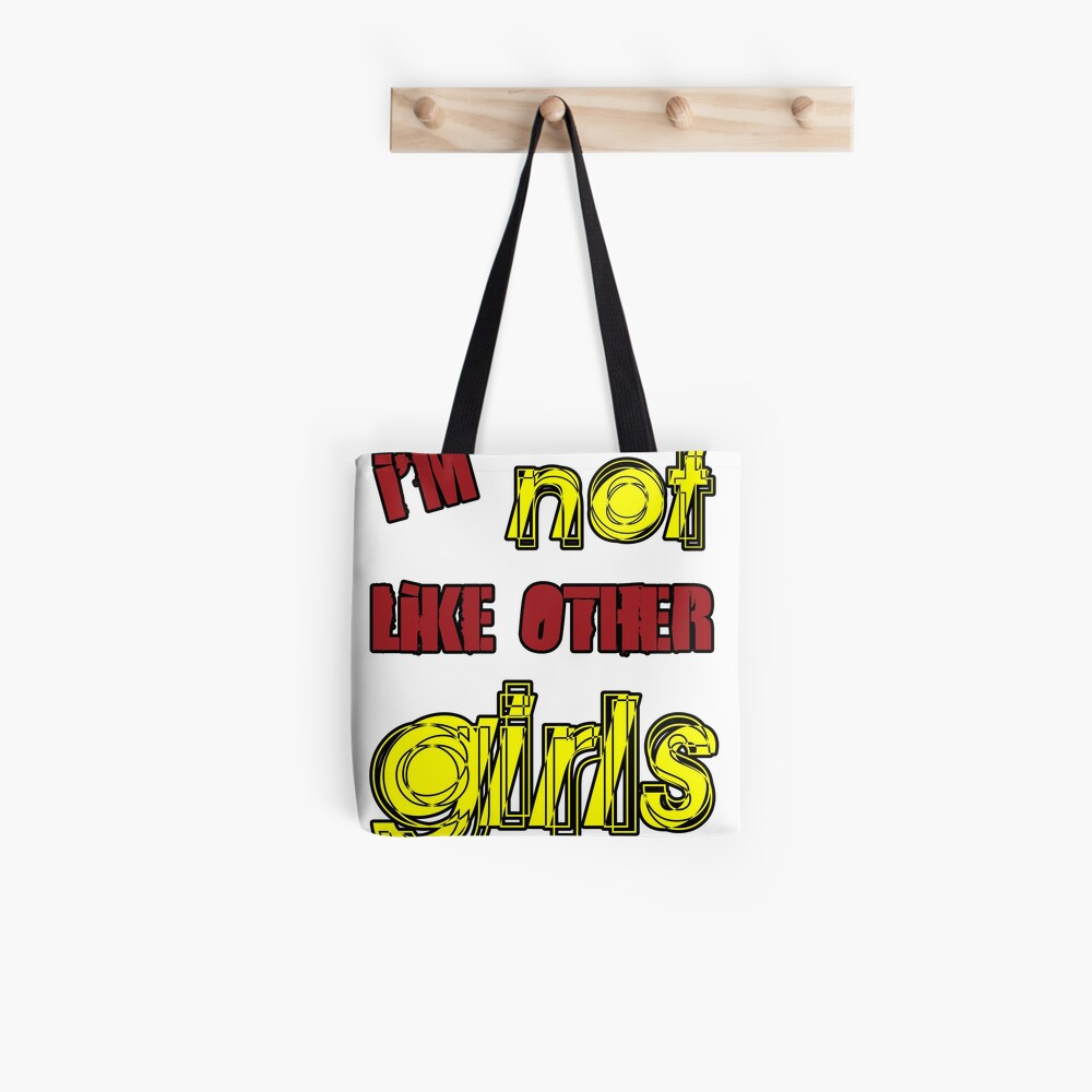 I'm Not Like Other Girls Tote Bag