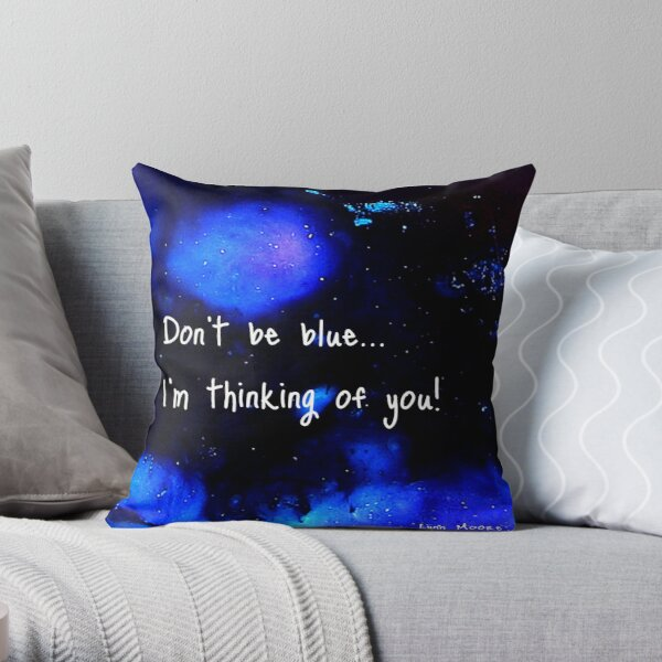 Don't be blue... Throw Pillow