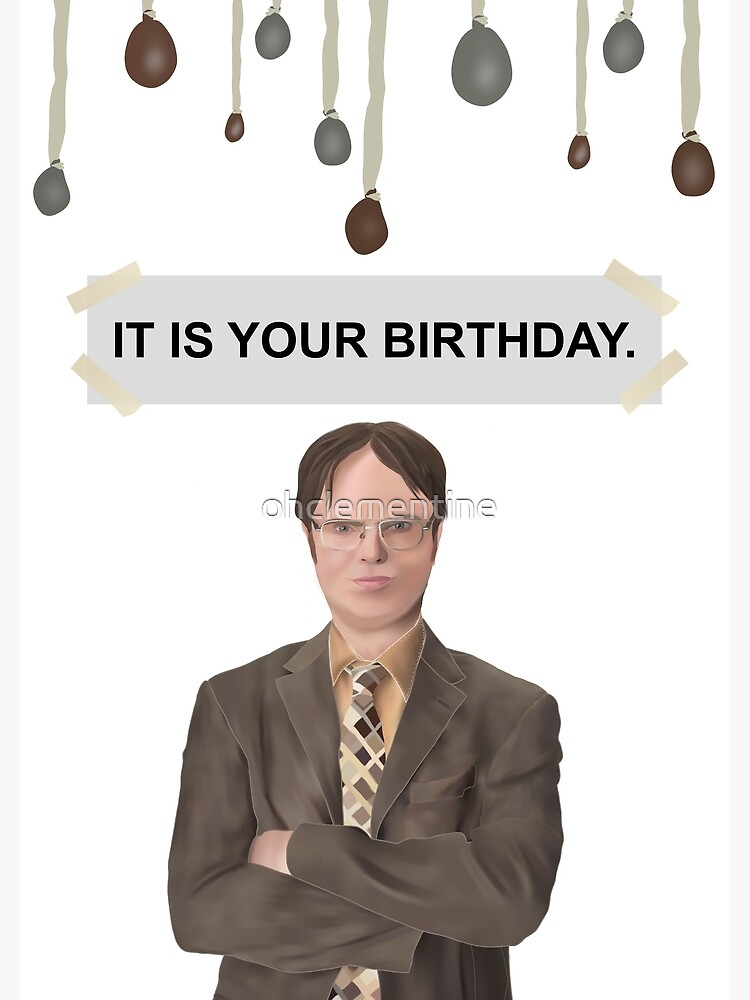 Dwight Schrute It Is Your Birthday The Office Us Greeting Card By Ohclementine Redbubble