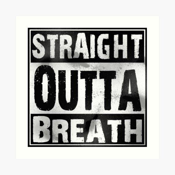 Straight Outta Breath Art Print