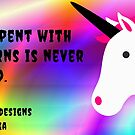 Time Spent with Unicorns is Never Wasted by Atraxura