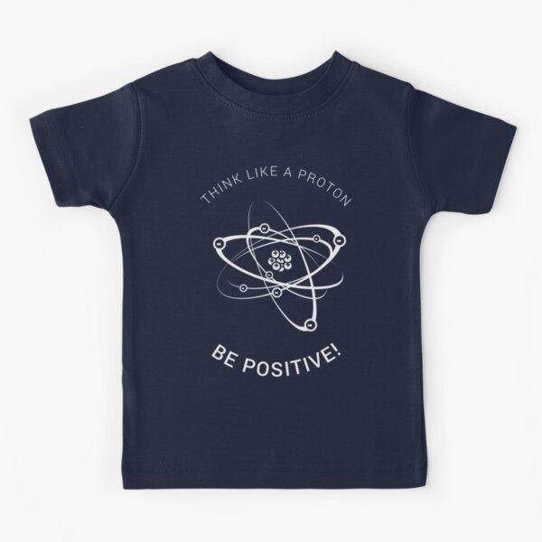 Think like a proton - be positive! (White) Kids T-Shirt
