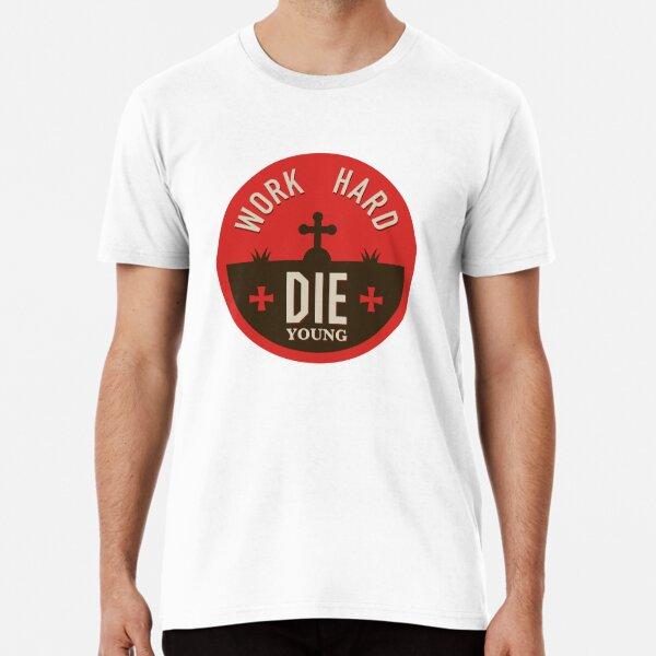 Work hard - die young sticker Premium T-Shirt