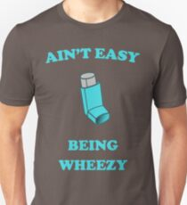 Ain't Easy Being Wheezy Unisex T-Shirt