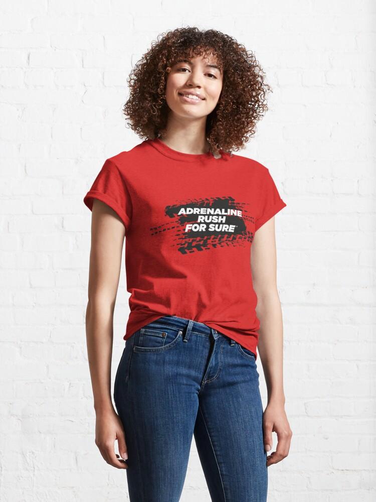 Alternate view of ADRENALINE RUSH For Sure Motorsport T-Shirt Classic T-Shirt