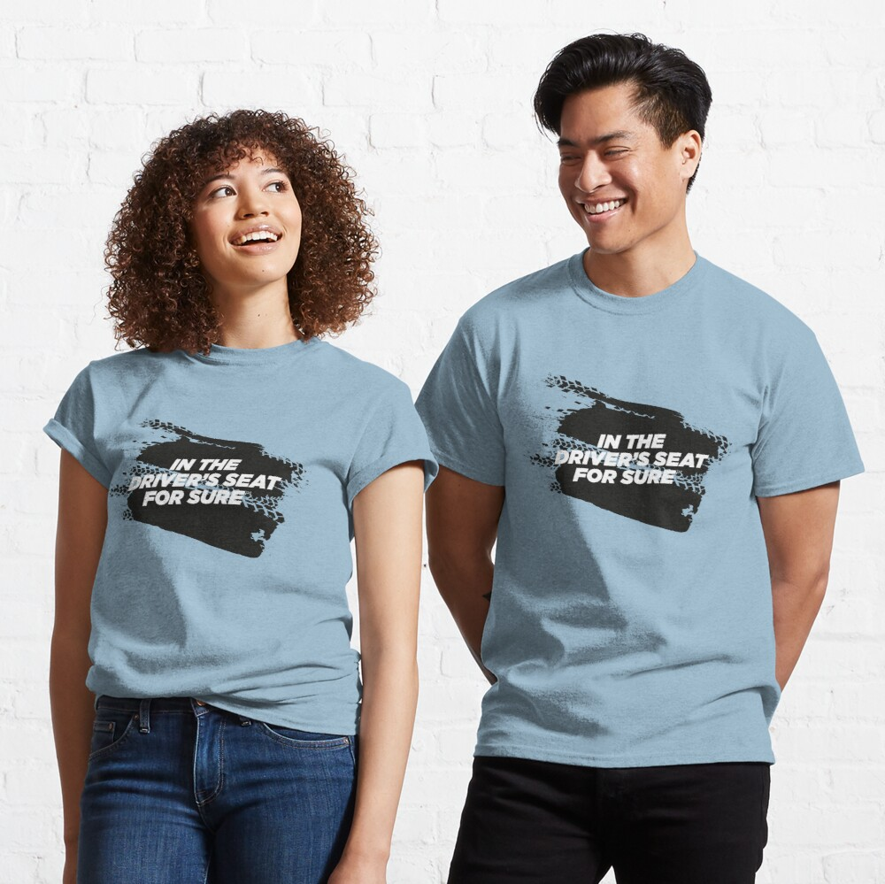 IN THE DRIVER'S SEAT For Sure Motorsport T-Shirt Classic T-Shirt