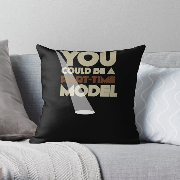 Part-time model   |   poster Throw Pillow