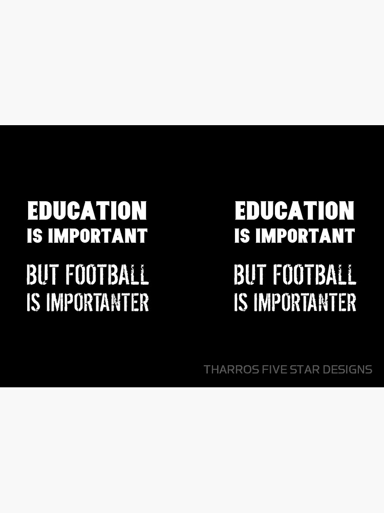 Education Is Important But Football Is Importanter Funny Quote Saying Joke de kalamiotis13
