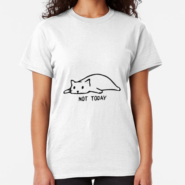 Cats Designs Cat Lovers Not Gift Today Classic T-Shirt