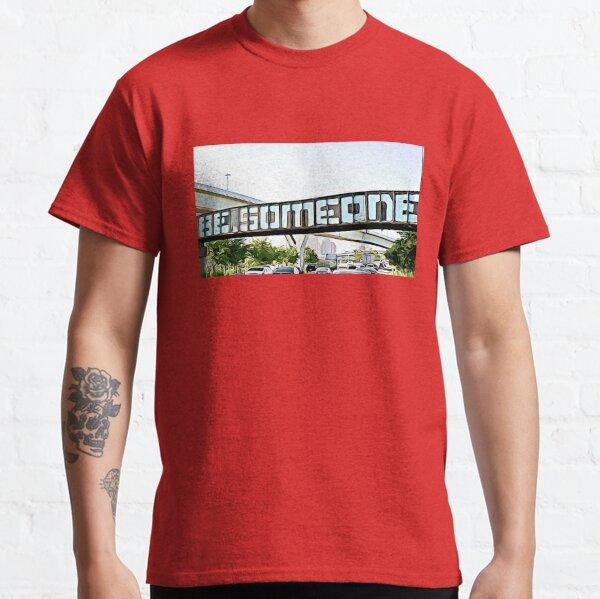Houston: Be Someone pt. 2 Classic T-Shirt