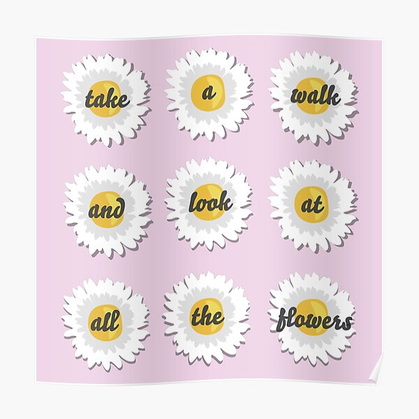 Take a Walk and Look at All the Flowers Poster