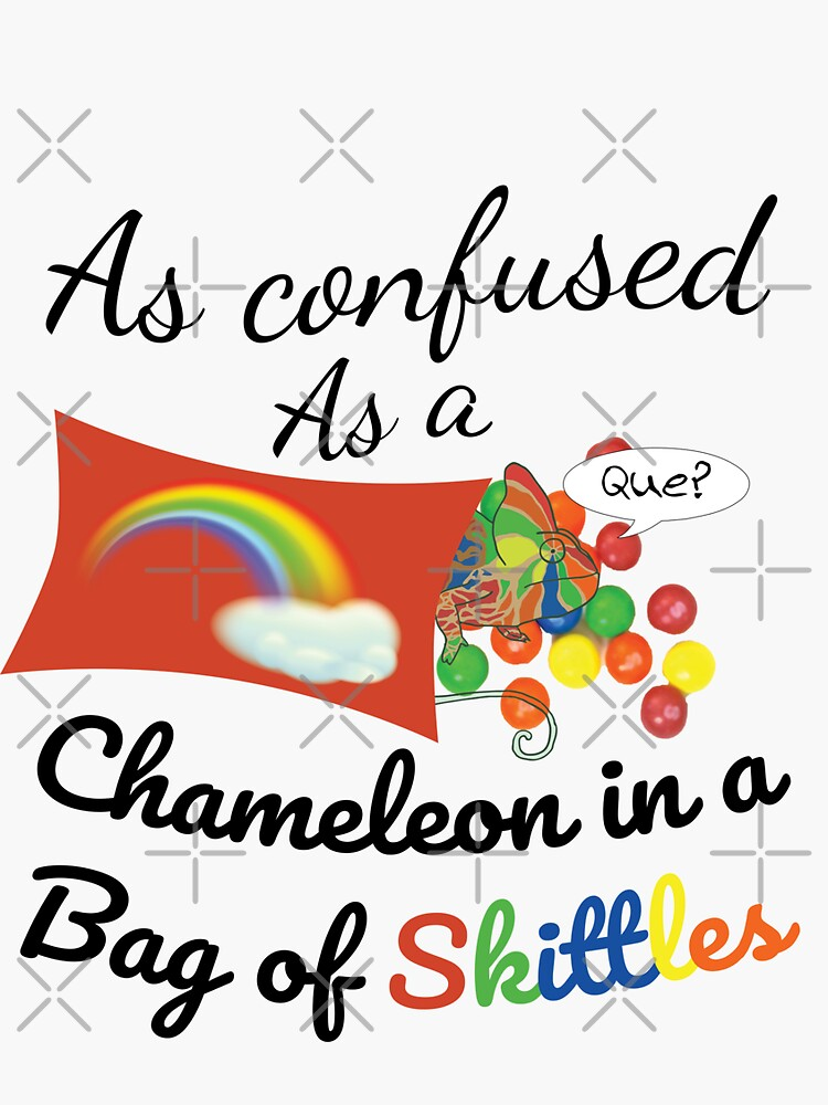 As confused as a Chameleon in a bag of Skittles by tribbledesign