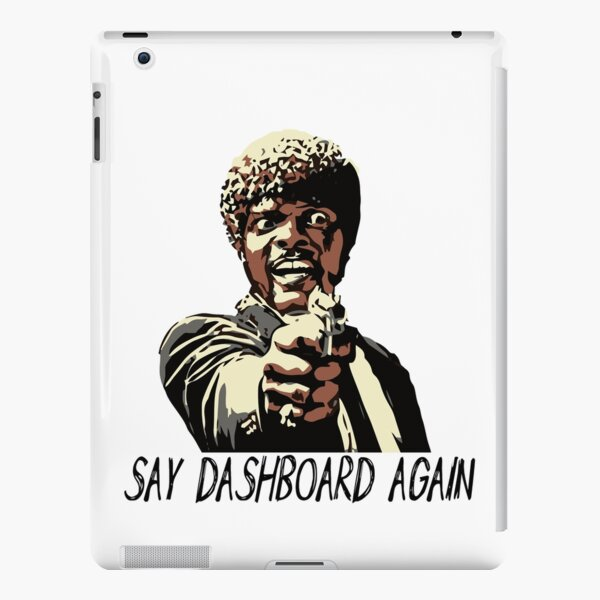 SAY DASHBOARD AGAIN iPad Snap Case